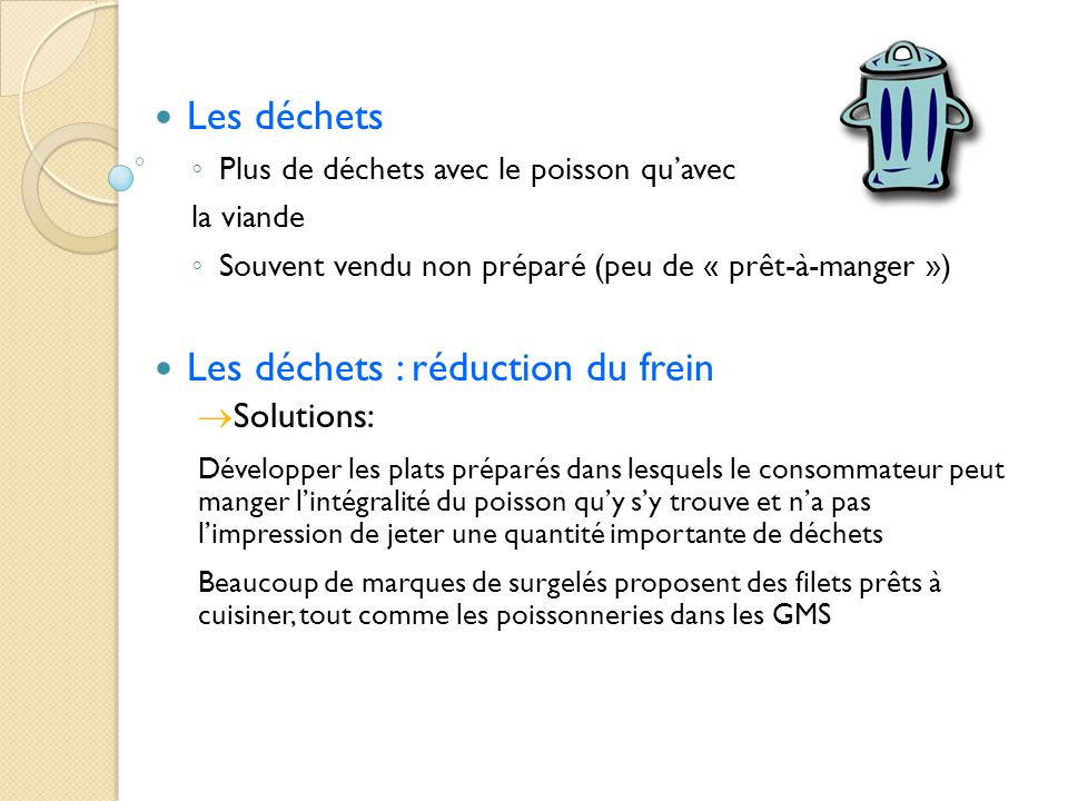 Les déchets Plus de déchets avec le poisson quavec la viande Souvent vendu non préparé (peu de « prêt-à-manger ») Les déchets : réduction du frein Sol