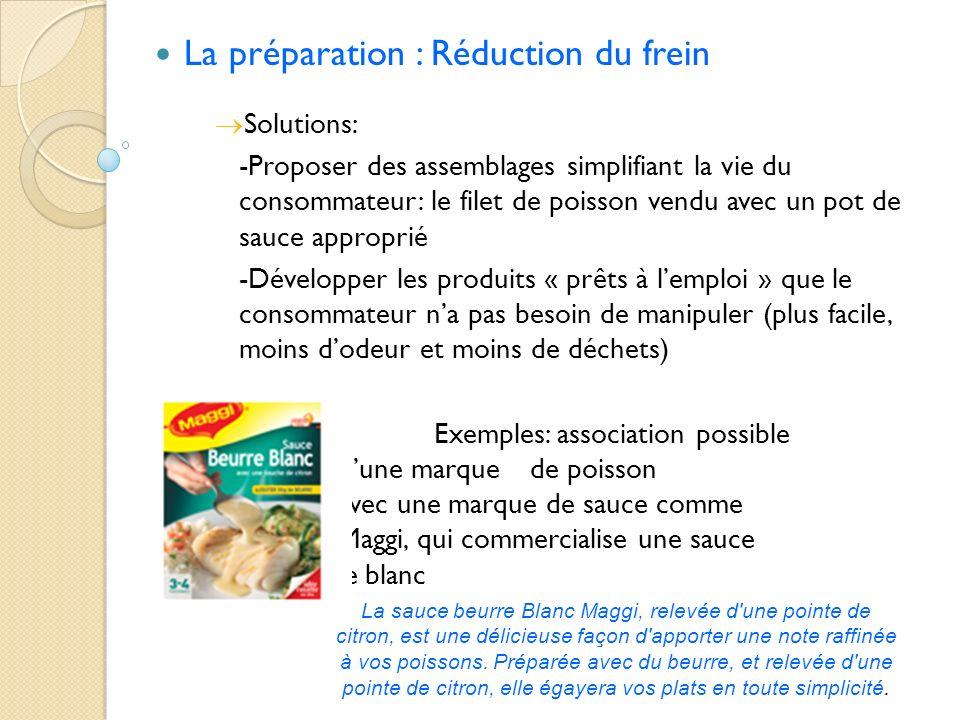 La préparation : Réduction du frein Solutions: -Proposer des assemblages simplifiant la vie du consommateur: le filet de poisson vendu avec un pot de