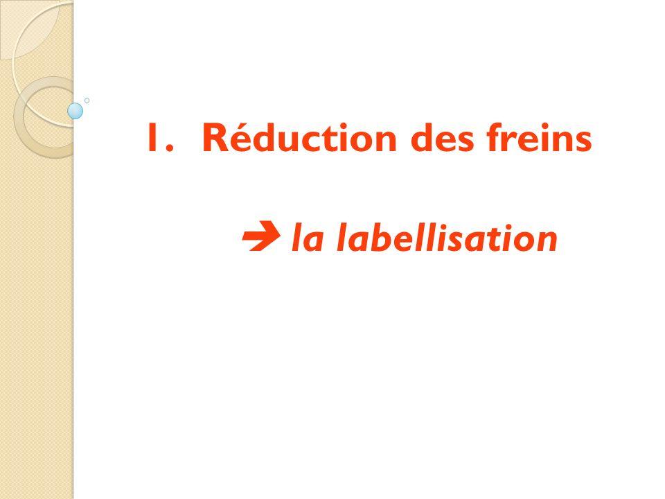 1. 1.Réduction des freins la labellisation