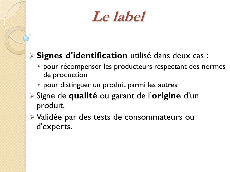 Le label Signes d'identification utilisé dans deux cas : pour récompenser les producteurs respectant des normes de production pour distinguer un produ