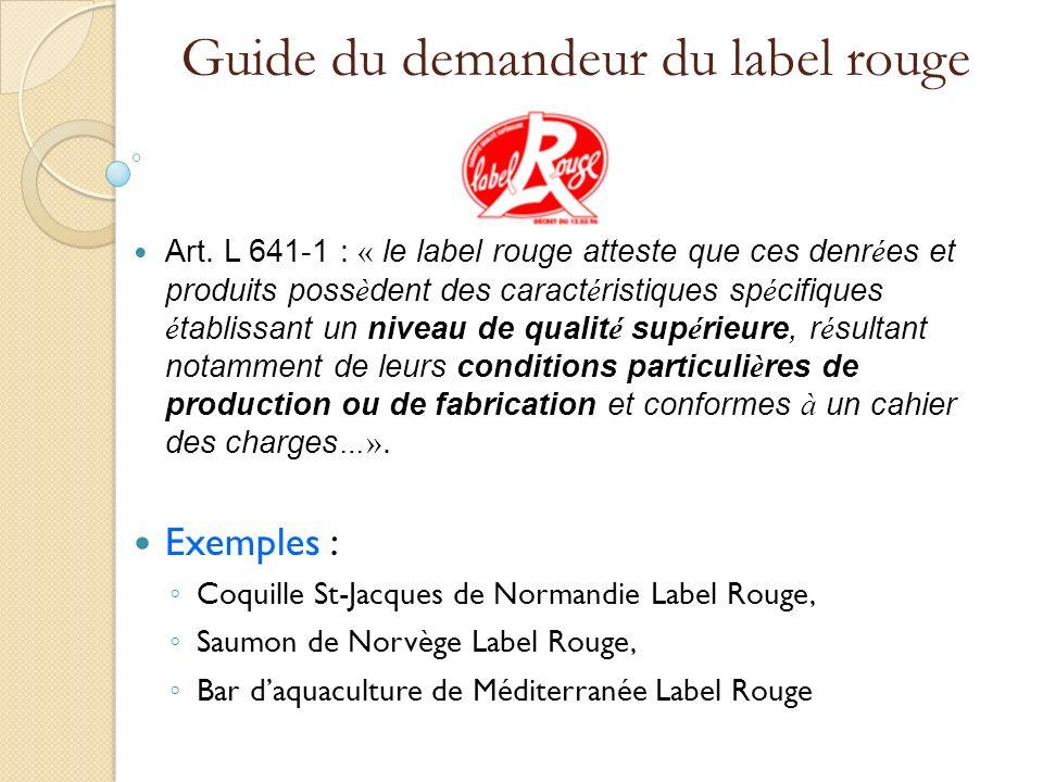 Guide du demandeur du label rouge Art. L 641-1 : « le label rouge atteste que ces denr é es et produits poss è dent des caract é ristiques sp é cifiqu