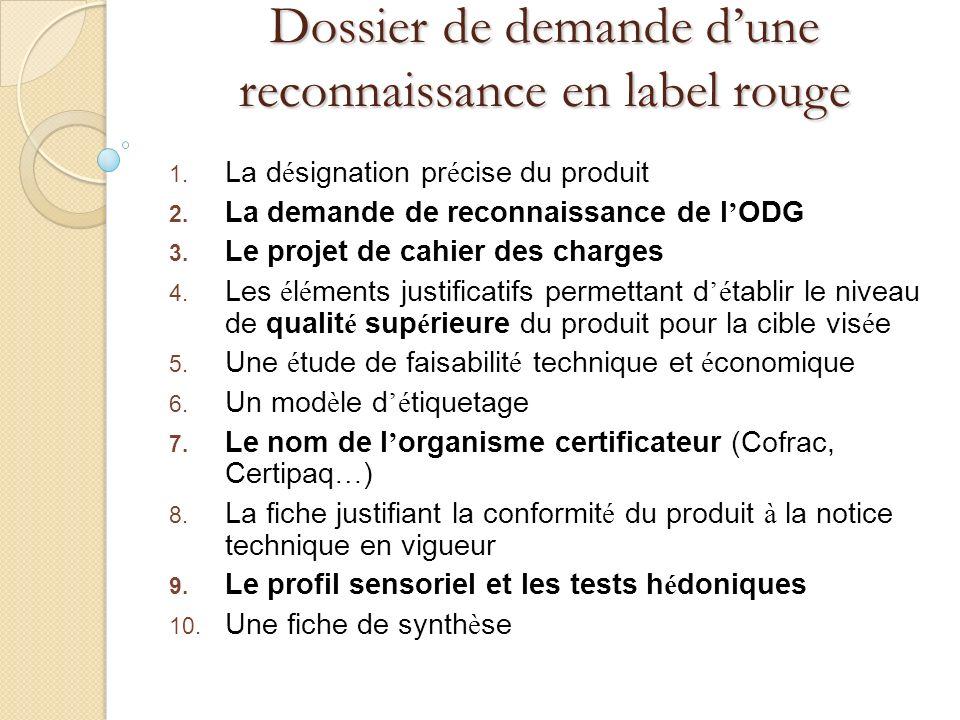 Dossier de demande dune reconnaissance en label rouge 1. La d é signation pr é cise du produit 2. La demande de reconnaissance de l ODG 3. Le projet d