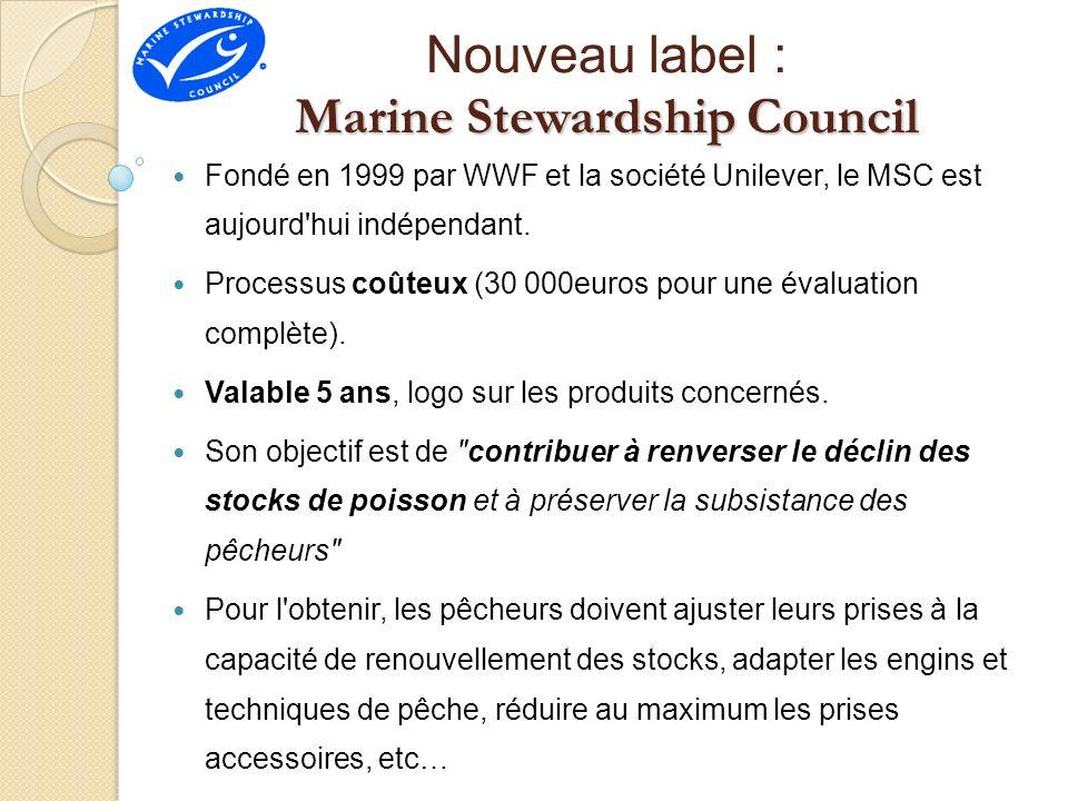 Marine Stewardship Council Nouveau label : Marine Stewardship Council Fondé en 1999 par WWF et la société Unilever, le MSC est aujourd'hui indépendant