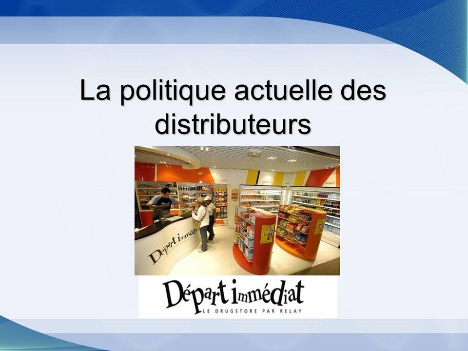 La politique actuelle des distributeurs