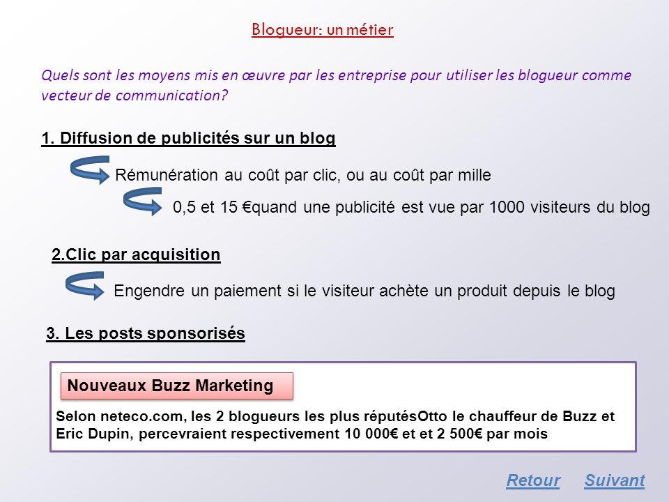 Blogueur: un métier Quels sont les moyens mis en œuvre par les entreprise pour utiliser les blogueur comme vecteur de communication? 1. Diffusion de p