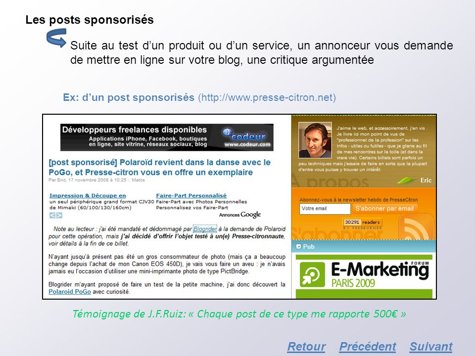 Les posts sponsorisés Suite au test dun produit ou dun service, un annonceur vous demande de mettre en ligne sur votre blog, une critique argumentée E