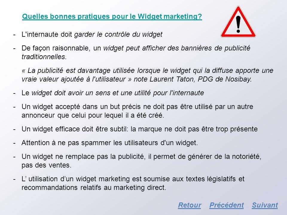 Quelles bonnes pratiques pour le Widget marketing? -L'internaute doit garder le contrôle du widget -De façon raisonnable, un widget peut afficher des