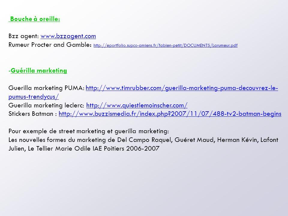Bouche à oreille: Bzz agent: www.bzzagent.comwww.bzzagent.com Rumeur Procter and Gamble: http://eportfolio.supco-amiens.fr/fabien-petit/DOCUMENTS/Laru
