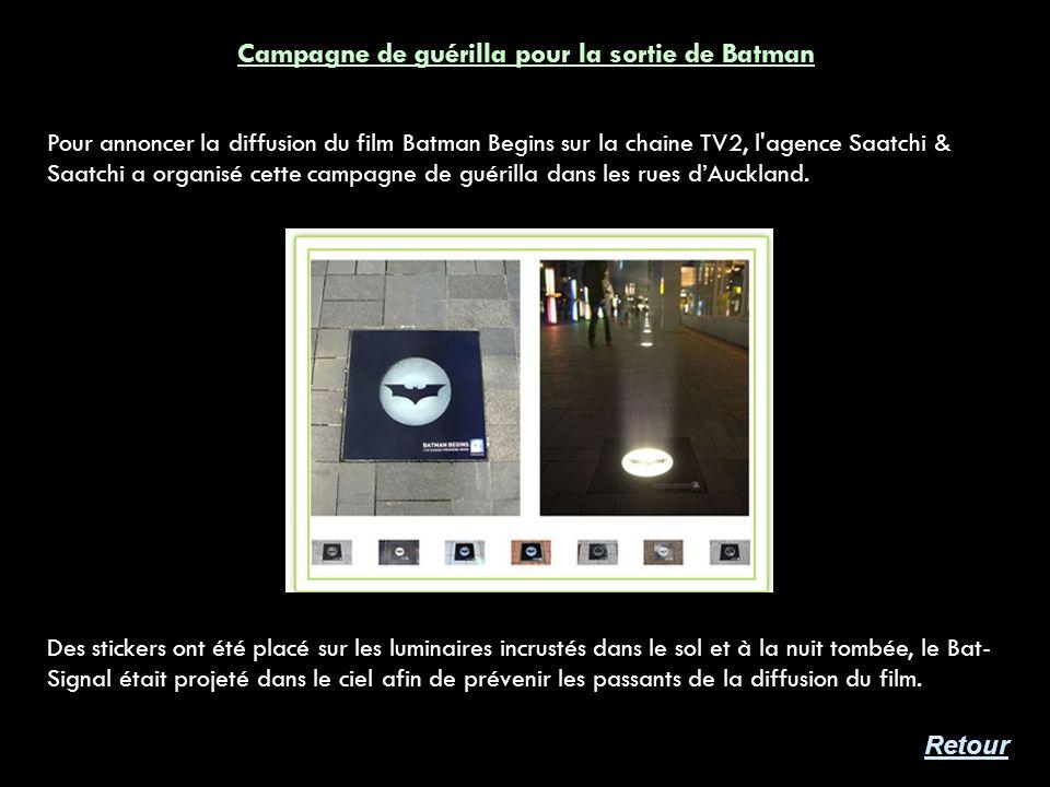 Pour annoncer la diffusion du film Batman Begins sur la chaine TV2, l'agence Saatchi & Saatchi a organisé cette campagne de guérilla dans les rues dAu