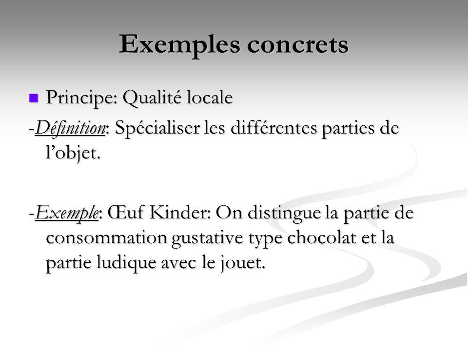 Exemples concrets Principe: Qualité locale Principe: Qualité locale -Définition: Spécialiser les différentes parties de lobjet. -Exemple: Œuf Kinder: