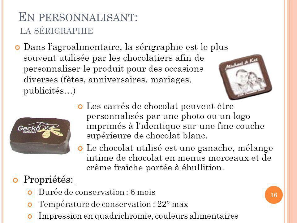 E N PERSONNALISANT : LA SÉRIGRAPHIE Dans lagroalimentaire, la sérigraphie est le plus souvent utilisée par les chocolatiers afin de personnaliser le p