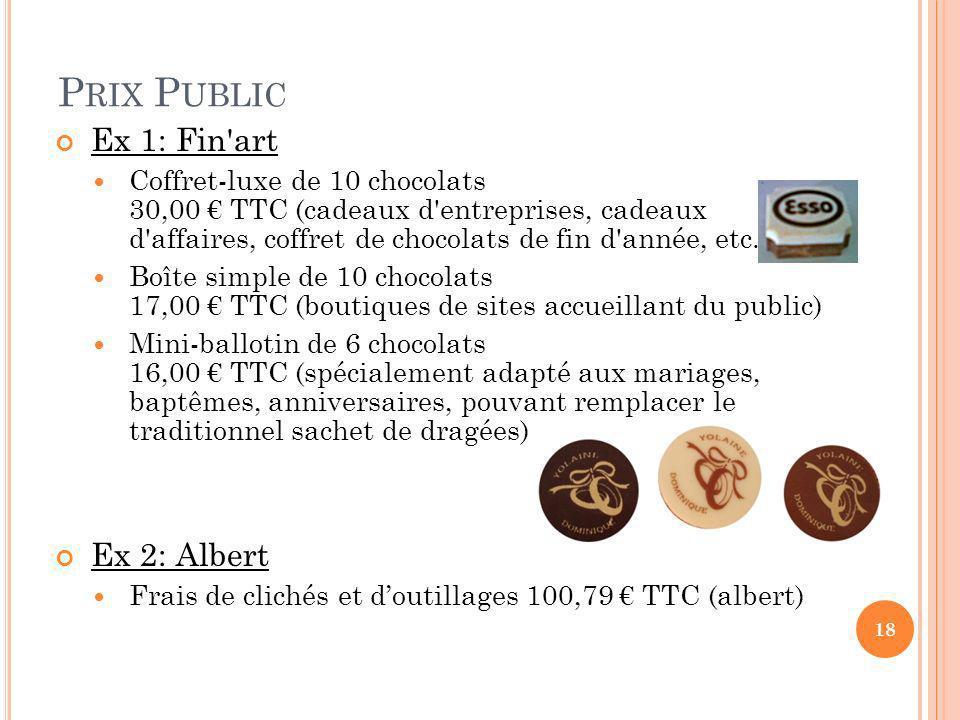 P RIX P UBLIC Ex 1: Fin'art Coffret-luxe de 10 chocolats 30,00 TTC (cadeaux d'entreprises, cadeaux d'affaires, coffret de chocolats de fin d'année, et
