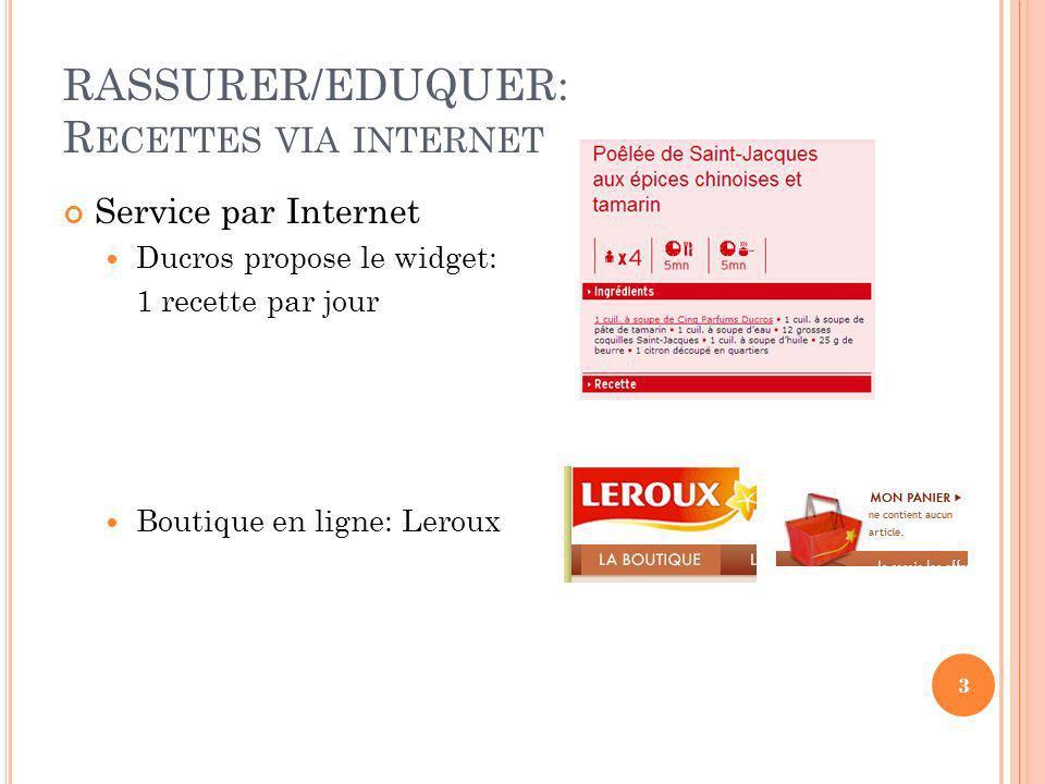 RASSURER/EDUQUER: R ECETTES VIA INTERNET Service par Internet Ducros propose le widget: 1 recette par jour Boutique en ligne: Leroux 3