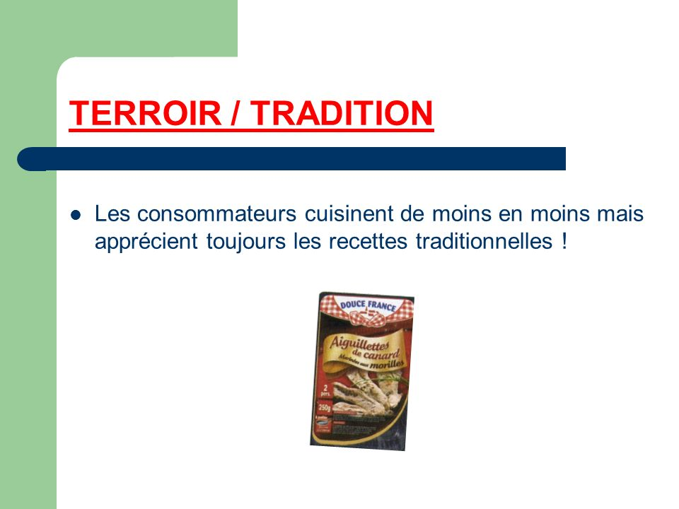 TERROIR / TRADITION Les consommateurs cuisinent de moins en moins mais apprécient toujours les recettes traditionnelles !