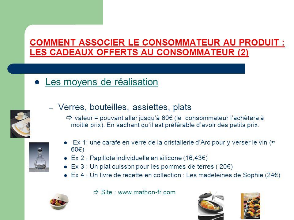 COMMENT ASSOCIER LE CONSOMMATEUR AU PRODUIT : LES CADEAUX OFFERTS AU CONSOMMATEUR (2) Les moyens de réalisation – Verres, bouteilles, assiettes, plats