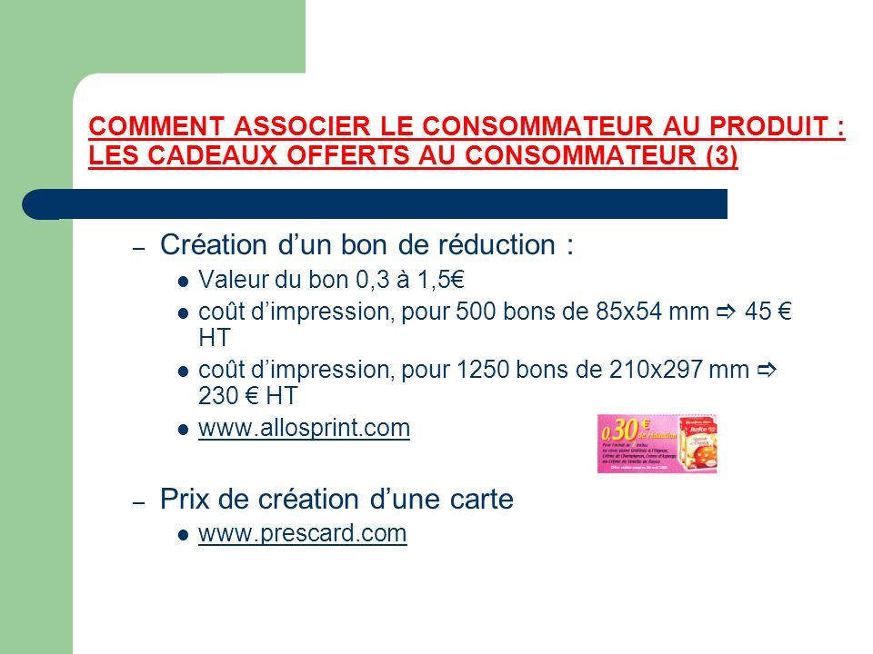 COMMENT ASSOCIER LE CONSOMMATEUR AU PRODUIT : LES CADEAUX OFFERTS AU CONSOMMATEUR (3) – Création dun bon de réduction : Valeur du bon 0,3 à 1,5 coût d