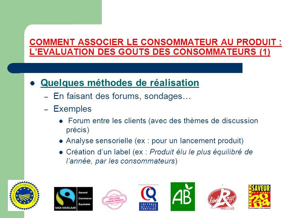 COMMENT ASSOCIER LE CONSOMMATEUR AU PRODUIT : LEVALUATION DES GOUTS DES CONSOMMATEURS (1) Quelques méthodes de réalisation – En faisant des forums, so