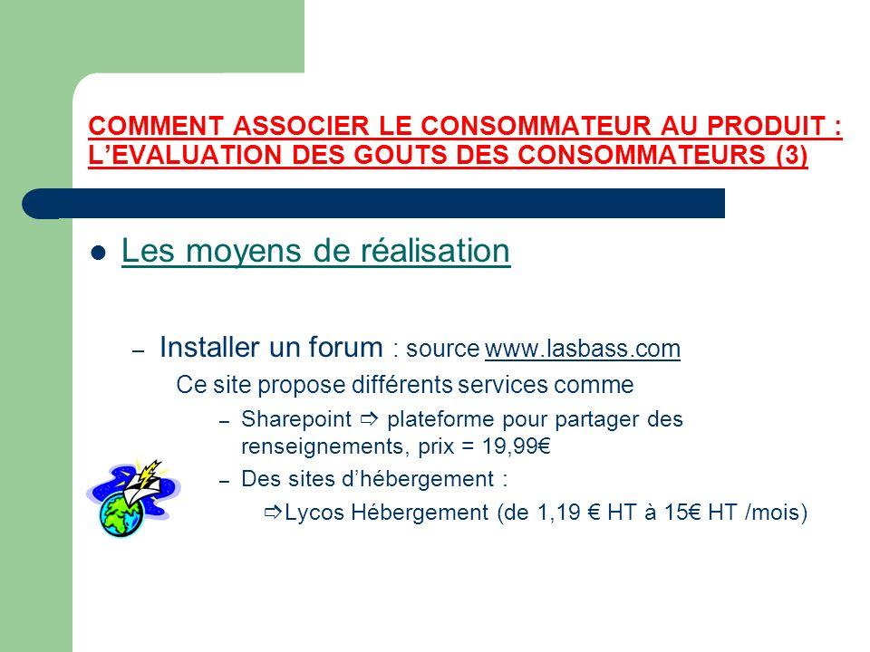 COMMENT ASSOCIER LE CONSOMMATEUR AU PRODUIT : LEVALUATION DES GOUTS DES CONSOMMATEURS (3) Les moyens de réalisation – Installer un forum : source www.