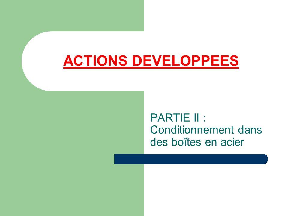 ACTIONS DEVELOPPEES PARTIE II : Conditionnement dans des boîtes en acier