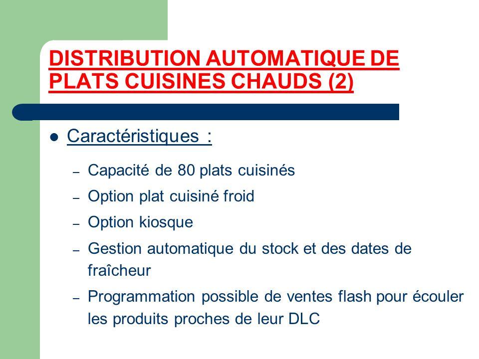 DISTRIBUTION AUTOMATIQUE DE PLATS CUISINES CHAUDS (2) Caractéristiques : – Capacité de 80 plats cuisinés – Option plat cuisiné froid – Option kiosque