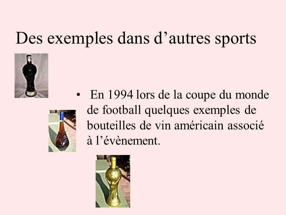 Des exemples dans dautres sports En 1994 lors de la coupe du monde de football quelques exemples de bouteilles de vin américain associé à lévènement.