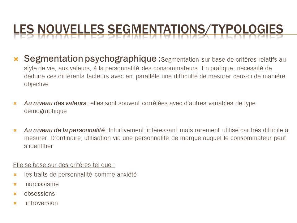 Segmentation psychographique : Segmentation sur base de critères relatifs au style de vie, aux valeurs, à la personnalité des consommateurs. En pratiq