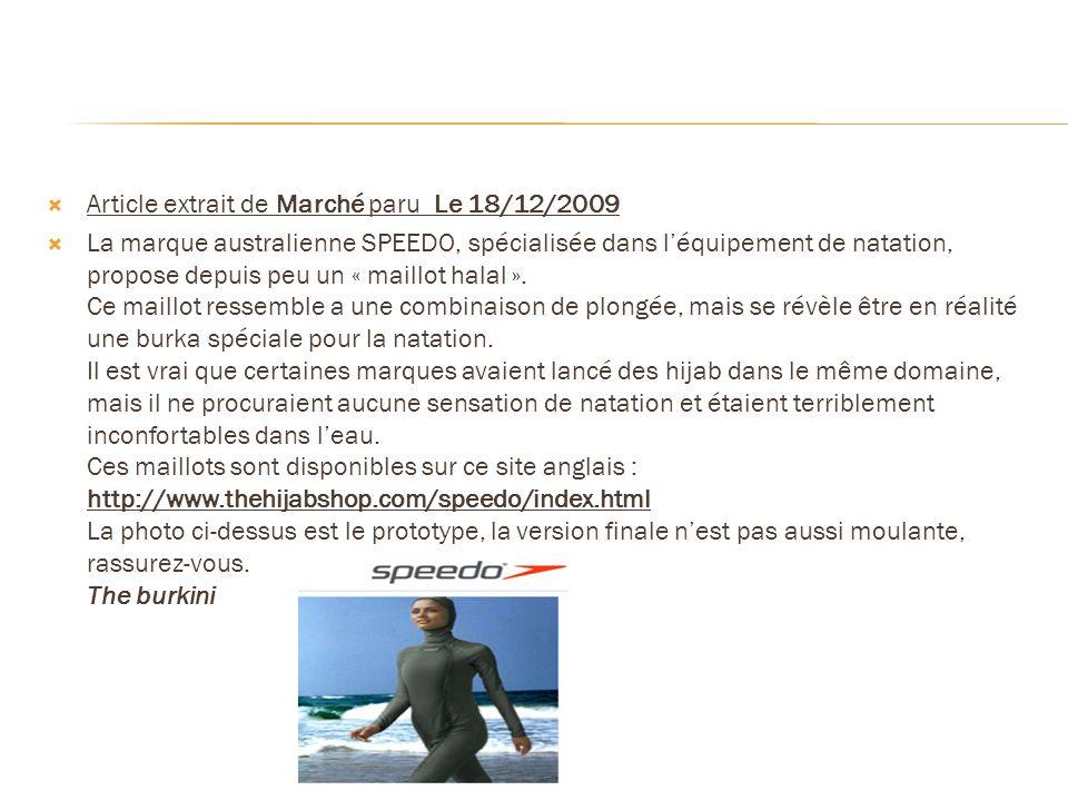 Article extrait de Marché paru Le 18/12/2009 La marque australienne SPEEDO, spécialisée dans léquipement de natation, propose depuis peu un « maillot