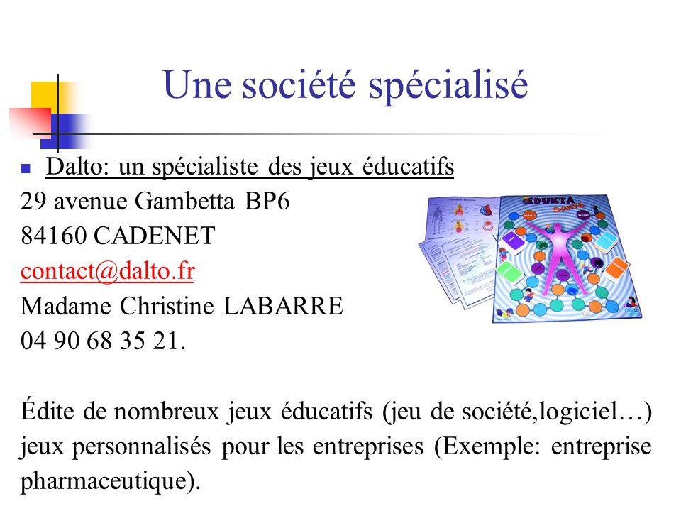 Une société spécialisé Dalto: un spécialiste des jeux éducatifs 29 avenue Gambetta BP6 84160 CADENET contact@dalto.fr Madame Christine LABARRE 04 90 6