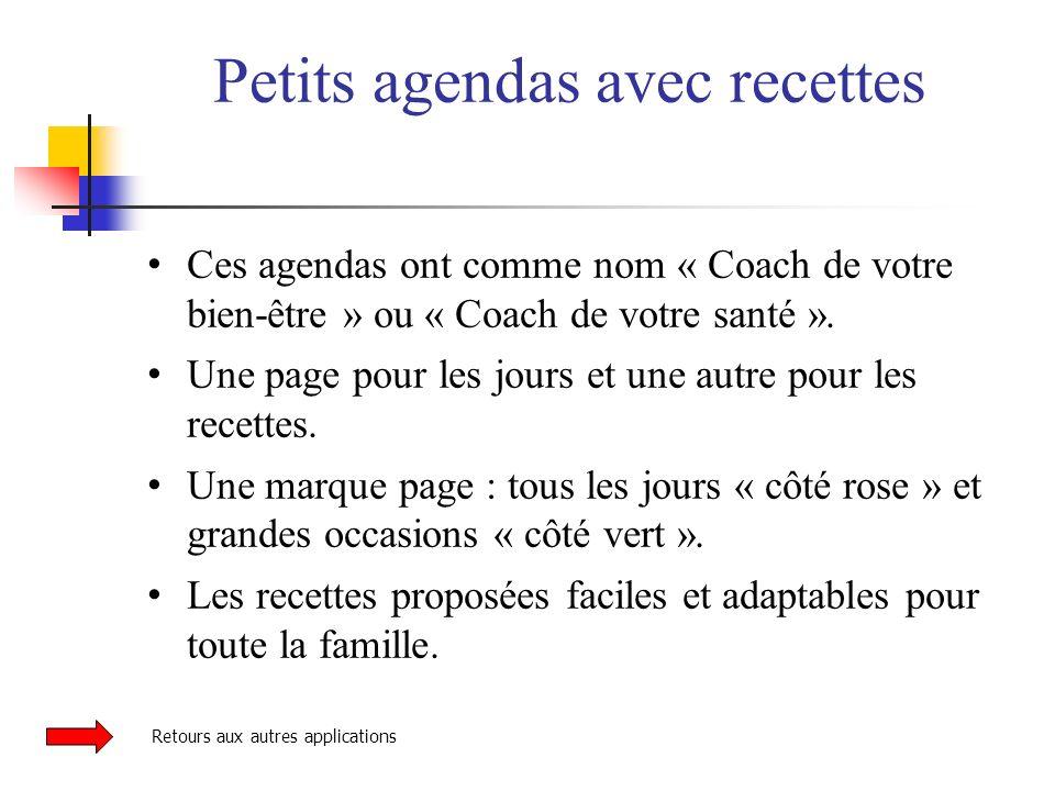 Petits agendas avec recettes Ces agendas ont comme nom « Coach de votre bien-être » ou « Coach de votre santé ». Une page pour les jours et une autre