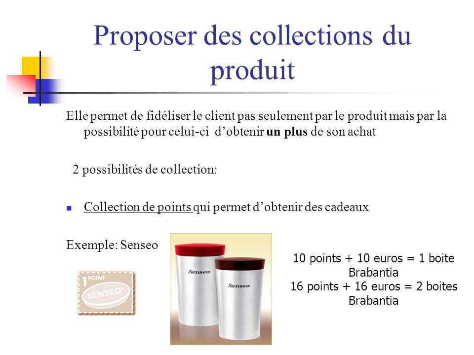 Proposer des collections du produit Elle permet de fidéliser le client pas seulement par le produit mais par la possibilité pour celui-ci dobtenir un