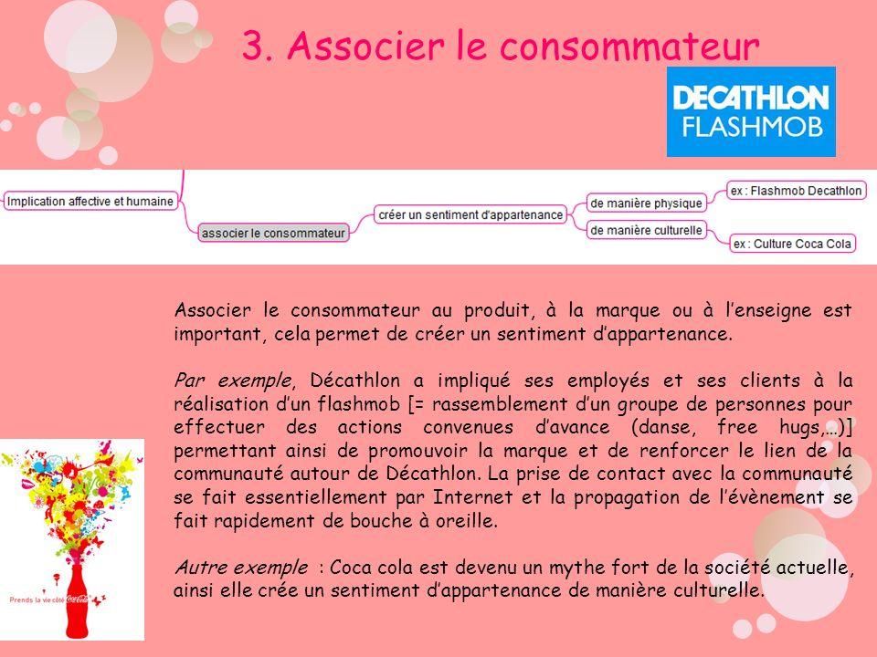 3. Associer le consommateur Associer le consommateur au produit, à la marque ou à lenseigne est important, cela permet de créer un sentiment dapparten