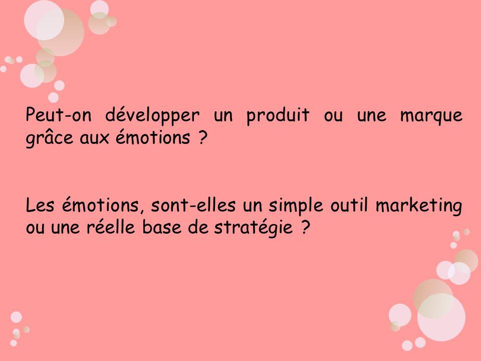 Peut-on développer un produit ou une marque grâce aux émotions ? Les émotions, sont-elles un simple outil marketing ou une réelle base de stratégie ?