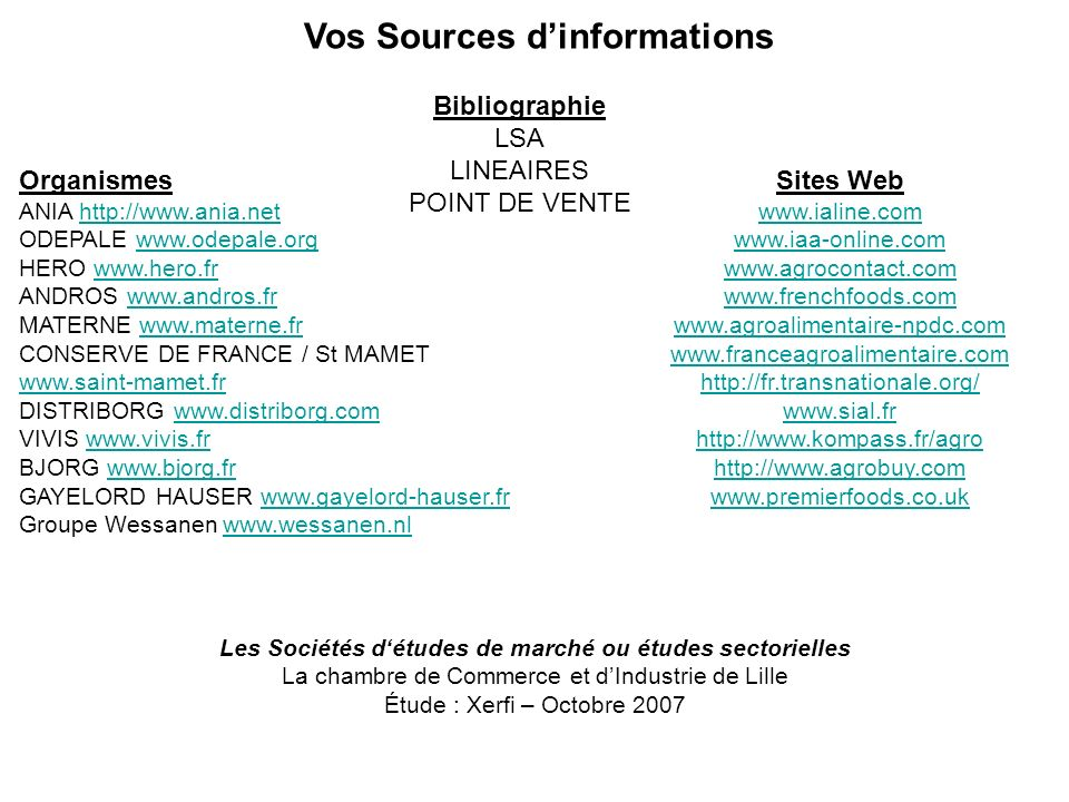 Vos Sources dinformations Sites Web www.ialine.com www.iaa-online.com www.agrocontact.com www.frenchfoods.com www.agroalimentaire-npdc.com www.francea