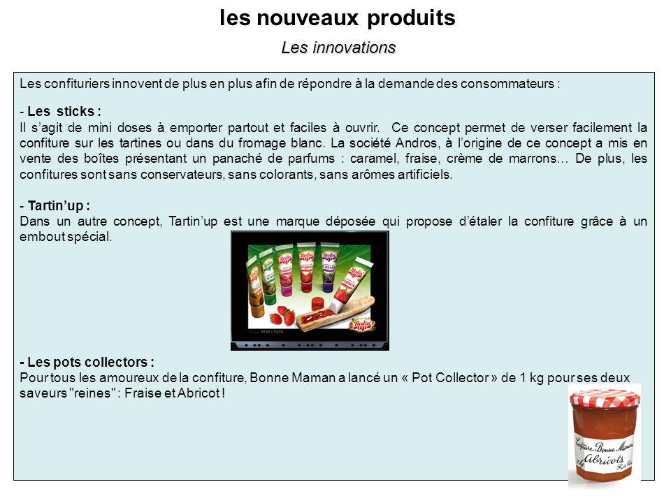 les nouveaux produits Les confituriers innovent de plus en plus afin de répondre à la demande des consommateurs : - Les sticks : Il sagit de mini dose