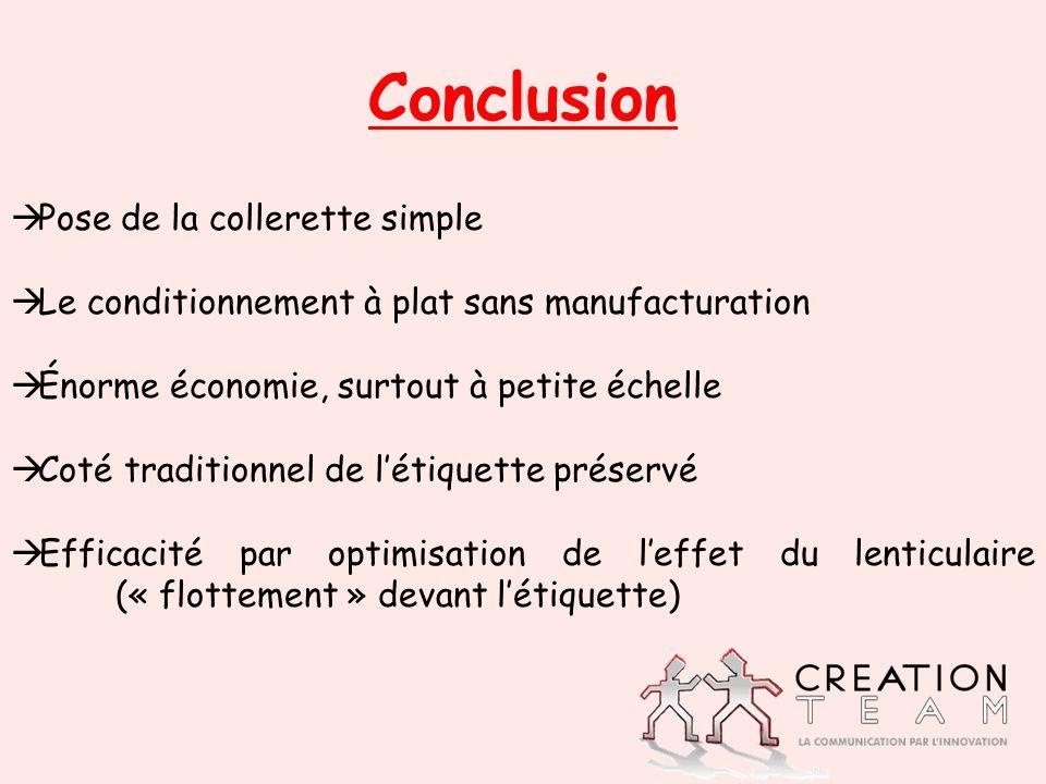 Conclusion Pose de la collerette simple Le conditionnement à plat sans manufacturation Énorme économie, surtout à petite échelle Coté traditionnel de