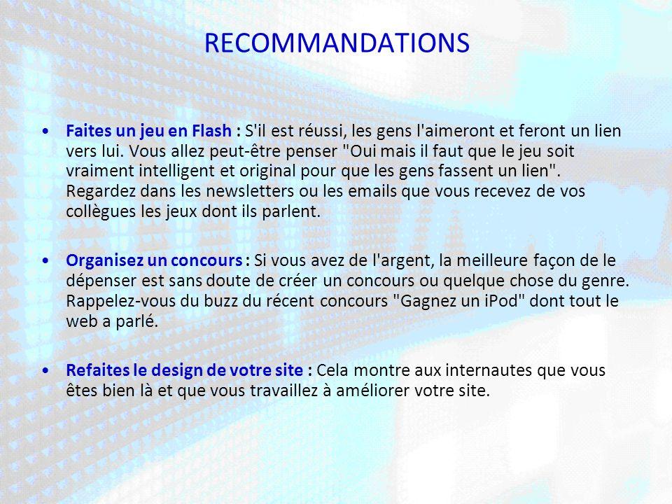 RECOMMANDATIONS Faites un jeu en Flash : S il est réussi, les gens l aimeront et feront un lien vers lui.