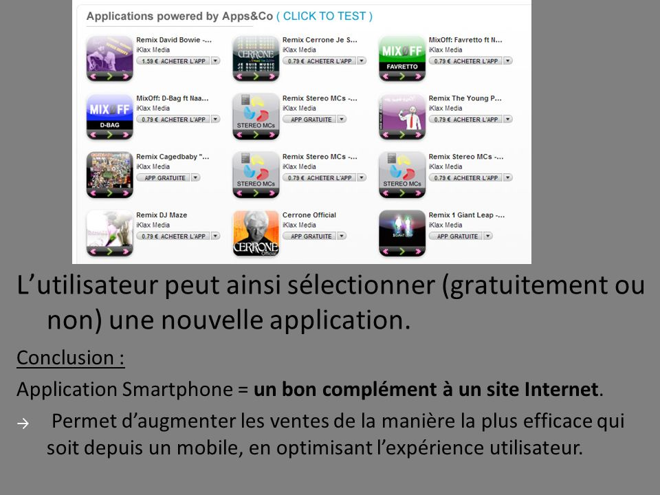 Lutilisateur peut ainsi sélectionner (gratuitement ou non) une nouvelle application. Conclusion : Application Smartphone = un bon complément à un site