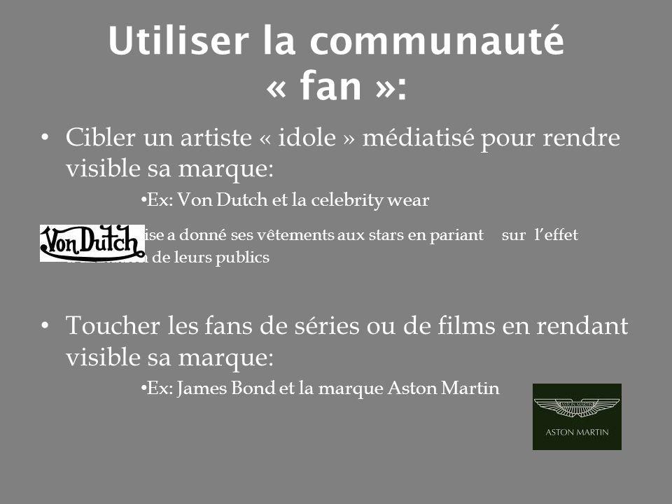 Utiliser la communauté « fan »: Cibler un artiste « idole » médiatisé pour rendre visible sa marque: Ex: Von Dutch et la celebrity wear Lentreprise a