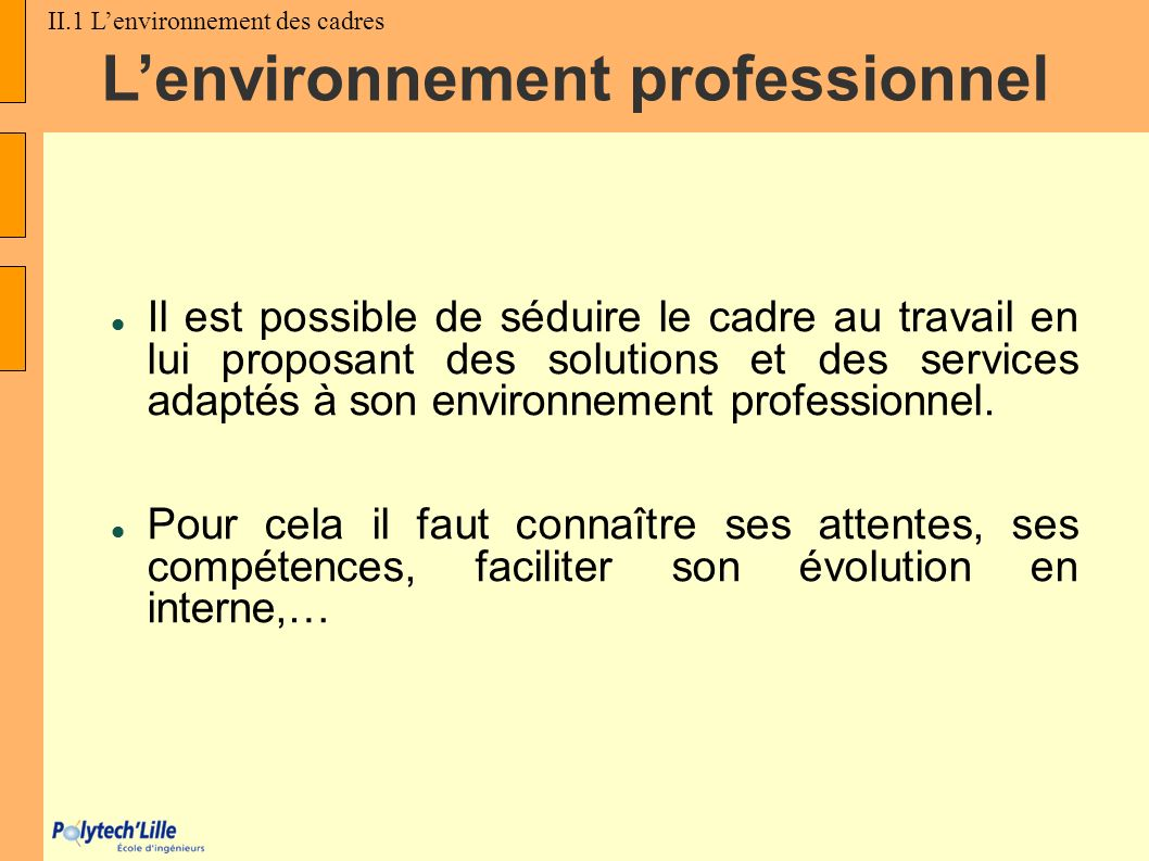 Lenvironnement professionnel Il est possible de séduire le cadre au travail en lui proposant des solutions et des services adaptés à son environnement