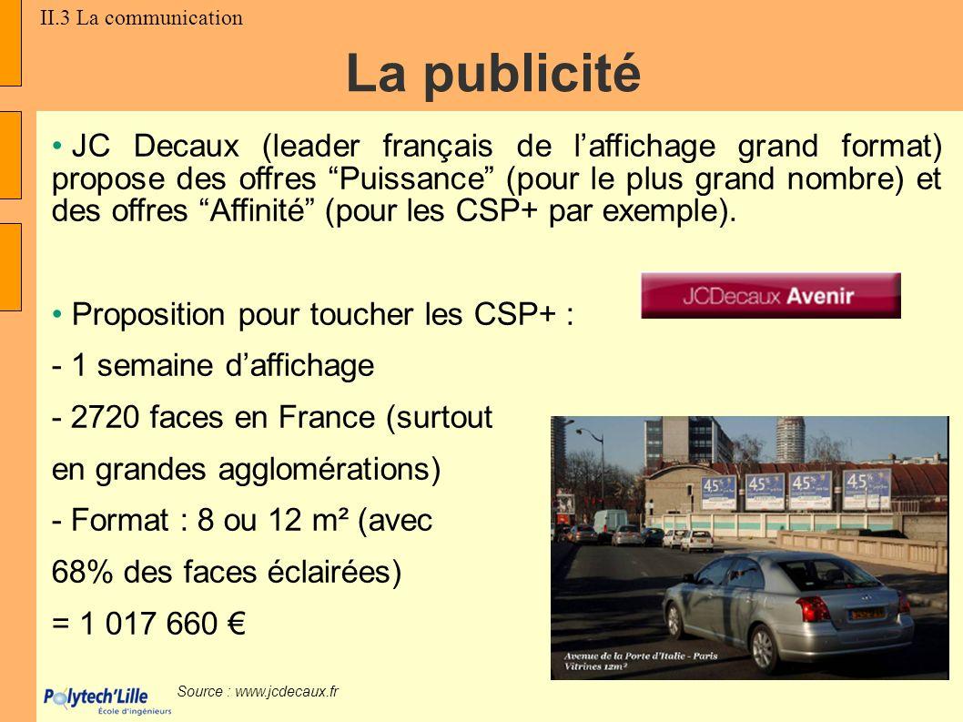 JC Decaux (leader français de laffichage grand format) propose des offres Puissance (pour le plus grand nombre) et des offres Affinité (pour les CSP+