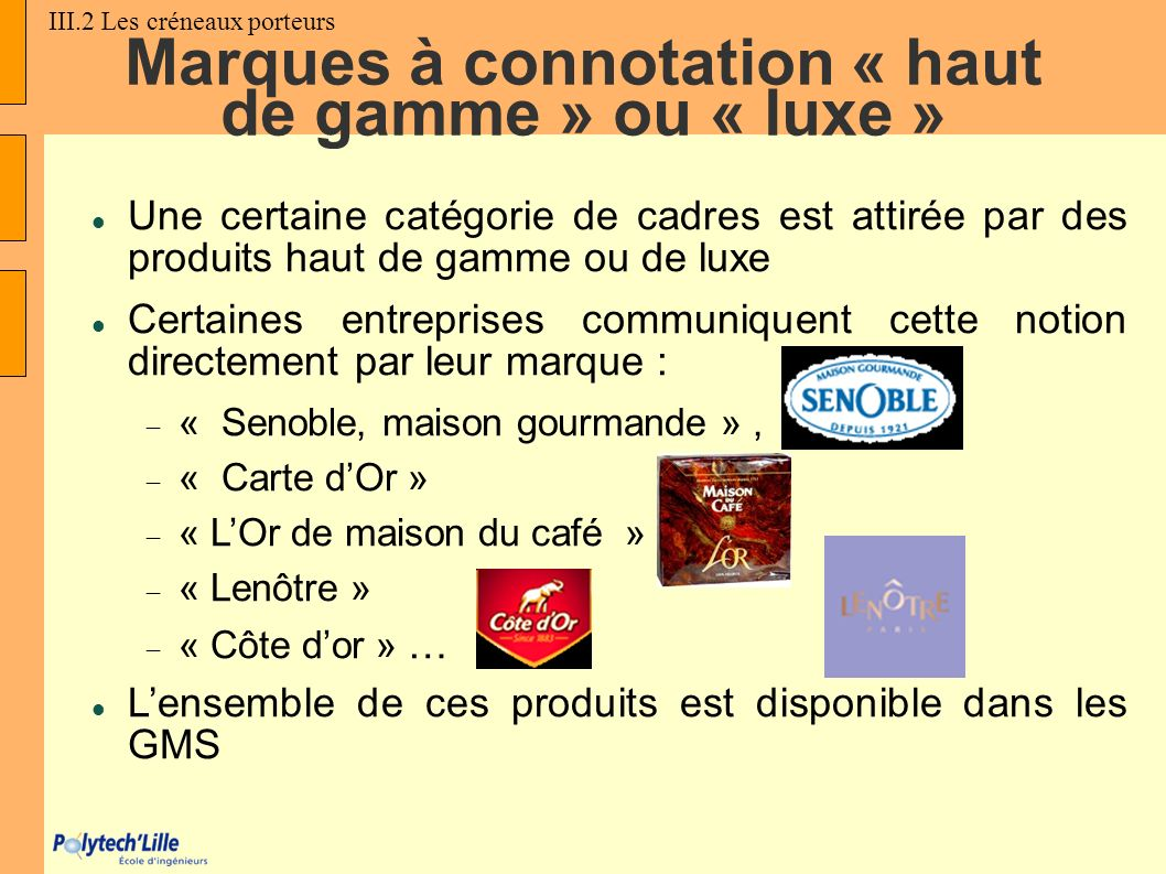 Marques à connotation « haut de gamme » ou « luxe » Une certaine catégorie de cadres est attirée par des produits haut de gamme ou de luxe Certaines e
