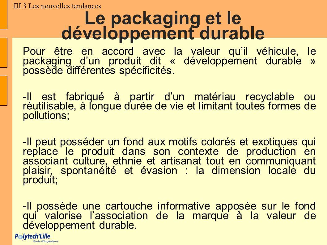 Le packaging et le développement durable Pour être en accord avec la valeur quil véhicule, le packaging dun produit dit « développement durable » poss