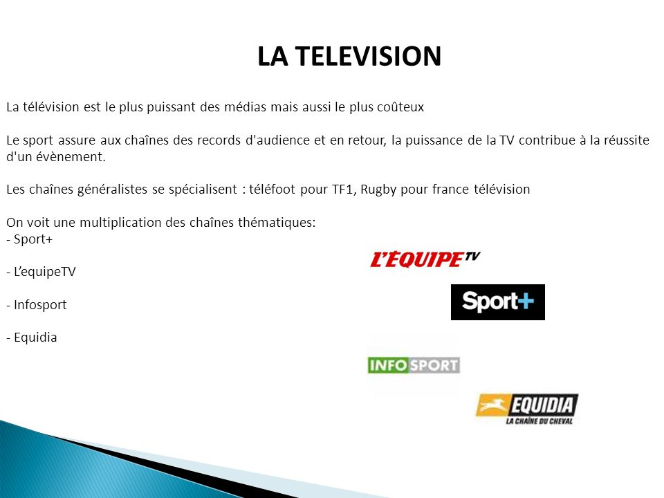 LA TELEVISION La télévision est le plus puissant des médias mais aussi le plus coûteux Le sport assure aux chaînes des records d'audience et en retour