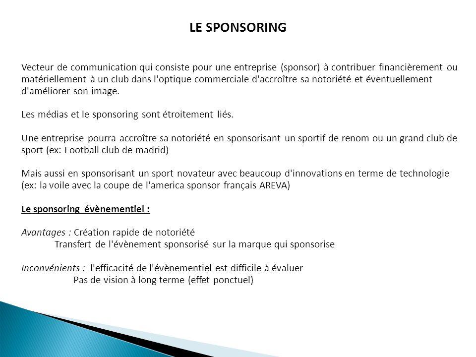 LE SPONSORING Vecteur de communication qui consiste pour une entreprise (sponsor) à contribuer financièrement ou matériellement à un club dans l'optiq
