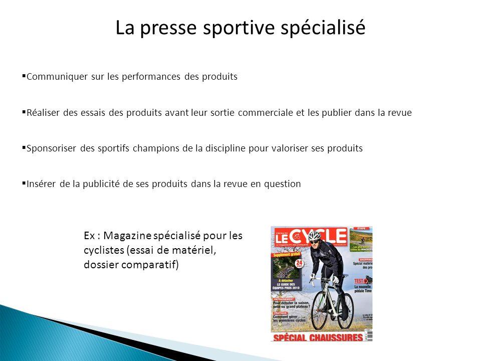 La presse sportive spécialisé Communiquer sur les performances des produits Réaliser des essais des produits avant leur sortie commerciale et les publ