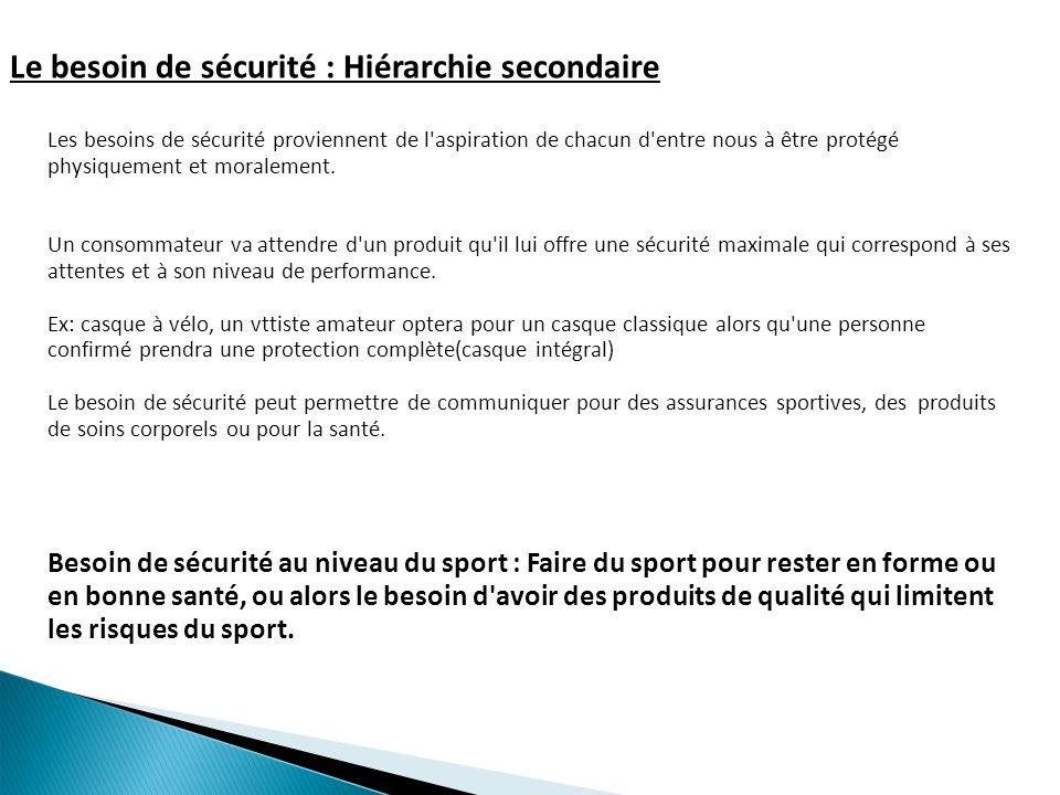 Le besoin de sécurité : Hiérarchie secondaire Les besoins de sécurité proviennent de l'aspiration de chacun d'entre nous à être protégé physiquement e