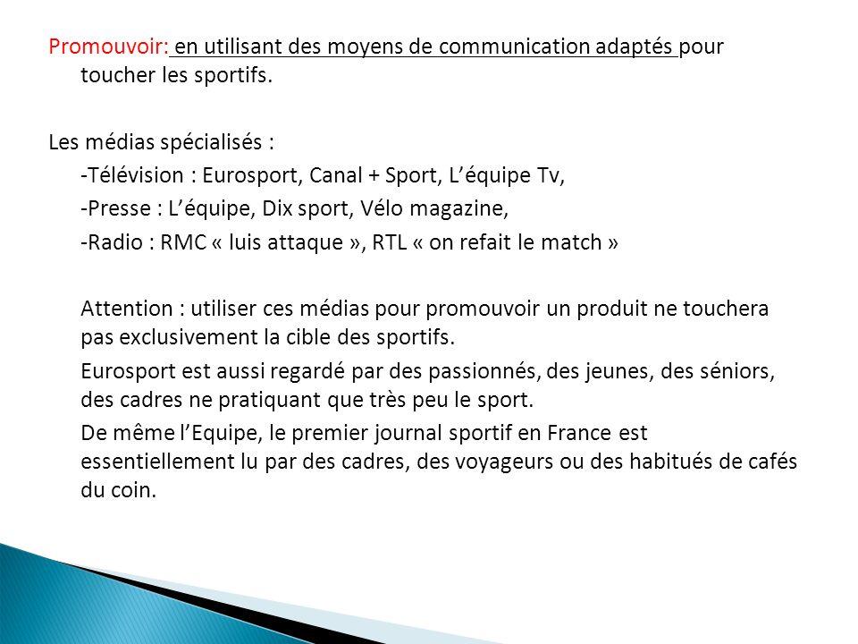 Promouvoir: en utilisant des moyens de communication adaptés pour toucher les sportifs. Les médias spécialisés : -Télévision : Eurosport, Canal + Spor