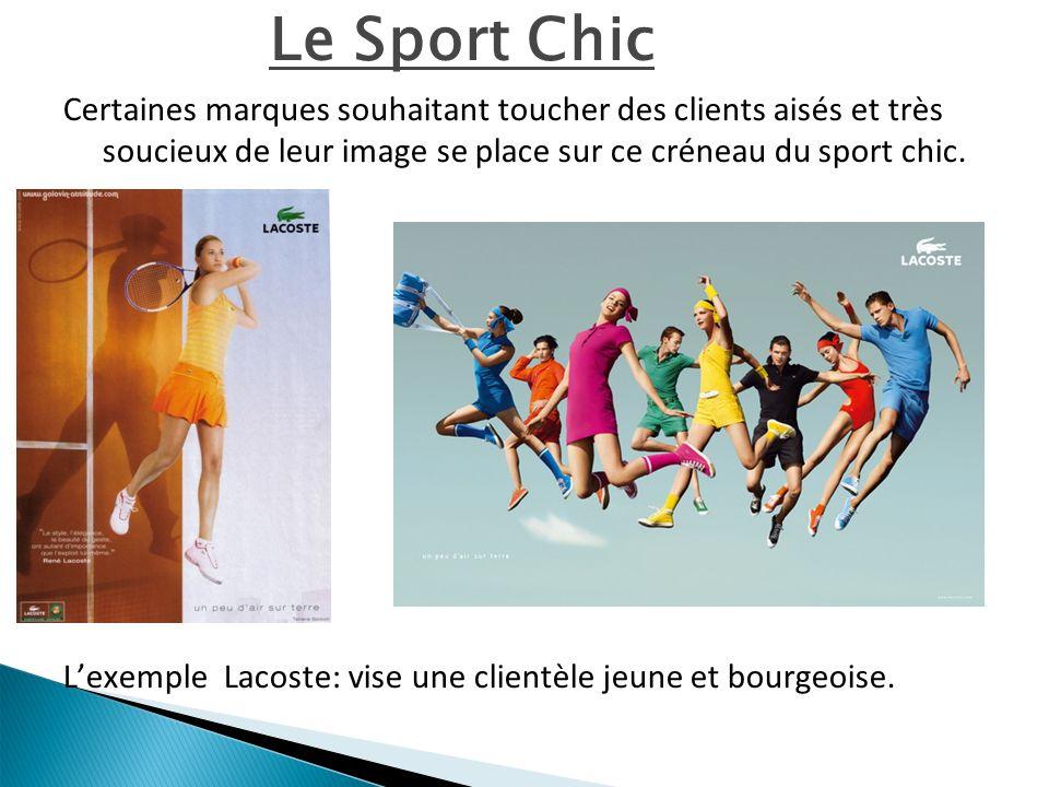 Le Sport Chic Certaines marques souhaitant toucher des clients aisés et très soucieux de leur image se place sur ce créneau du sport chic. Lexemple La