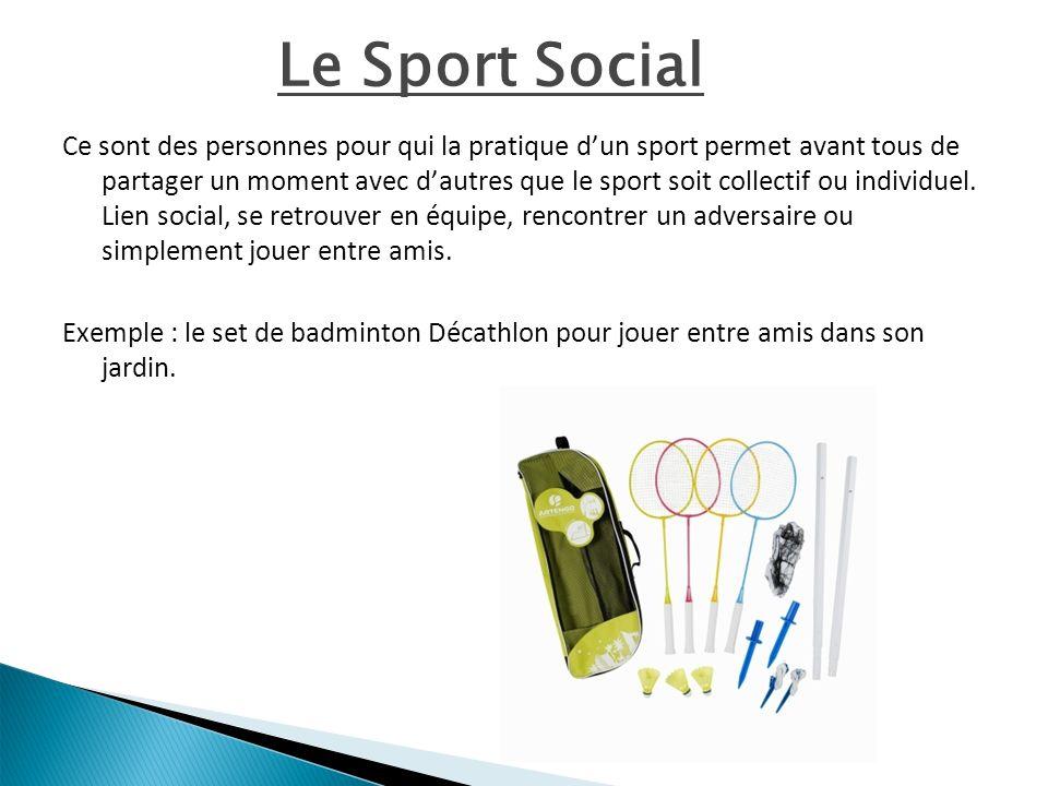 Le Sport Social Ce sont des personnes pour qui la pratique dun sport permet avant tous de partager un moment avec dautres que le sport soit collectif