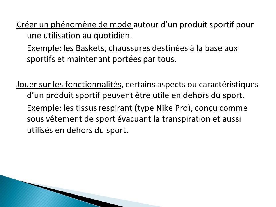 Créer un phénomène de mode autour dun produit sportif pour une utilisation au quotidien. Exemple: les Baskets, chaussures destinées à la base aux spor